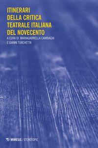 Itinerari della critica teatrale italiana del Novecento