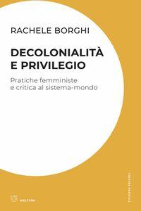 Decolonialità e privilegio Pratiche femministe e critica al sistema-mondo