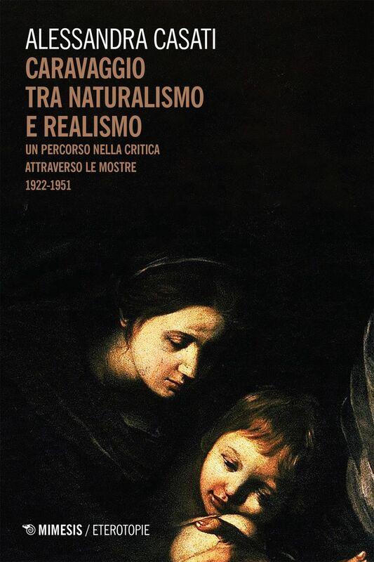 Caravaggio tra naturalismo e realismo Un percorso nella critica attraverso le mostre 1922-1951