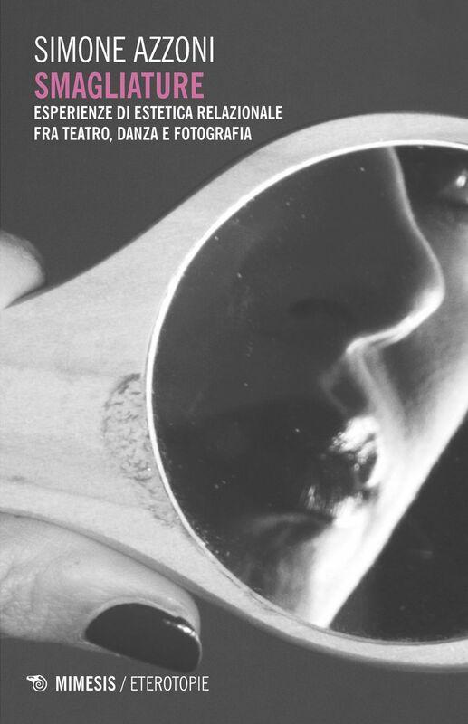 Smagliature Esperienze di estetica relazionale fra teatro, danza e fotografia