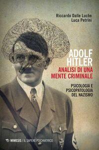 Adolf Hitler. Analisi di una mente criminale Psicologia e psicopatologia del Nazismo