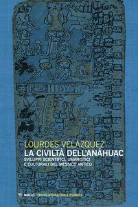 La civiltà dell'Anáhuac Sviluppi scientifici, umanistici e culturali del Messico antico