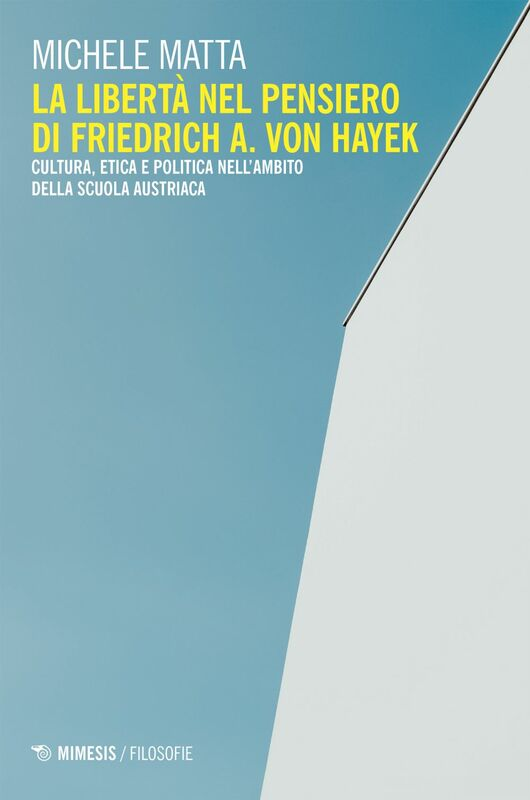 La libertà nel pensiero di Friedrich A. Von Hayek Cultura, etica e politica nell'ambito della Scuola austriaca