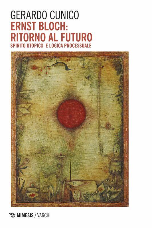 Ernst Bloch: ritorno al futuro Spirito utopico e logica processuale
