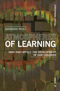 Atmospheres of Learning How They Affect the Development of Our Children