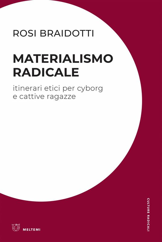 Materialismo radicale Itinerari etici per cyborg e cattive ragazze