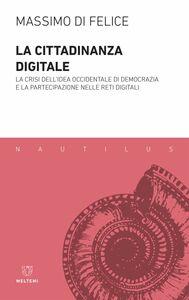 La cittadinanza digitale La crisi dell'idea occidentale di democrazia e la partecipazione nelle reti digitali