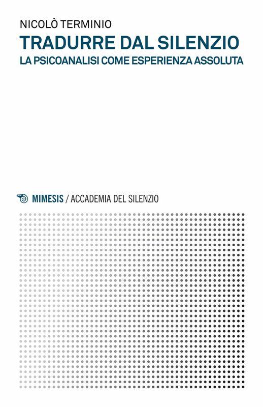 Tradurre dal silenzio La psicoanalisi come esperienza assoluta