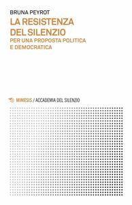 La resistenza del silenzio Per una proposta politica e democratica