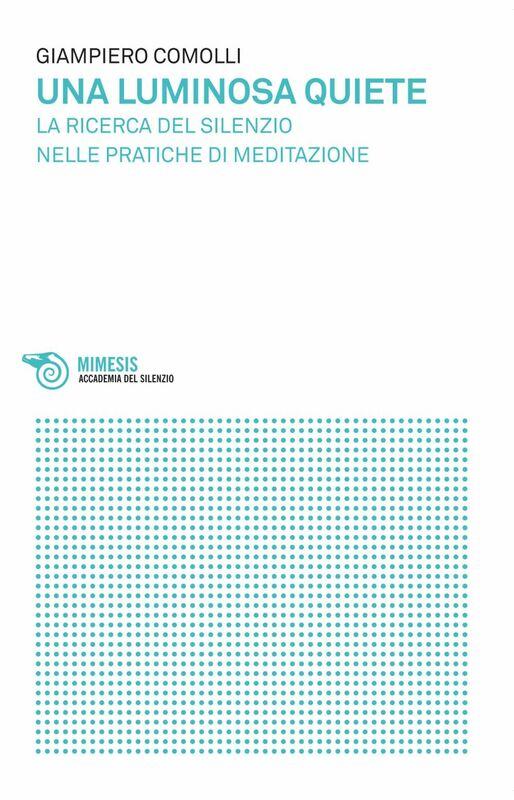 Una luminosa quiete La ricerca del silenzio nelle pratiche di meditazione
