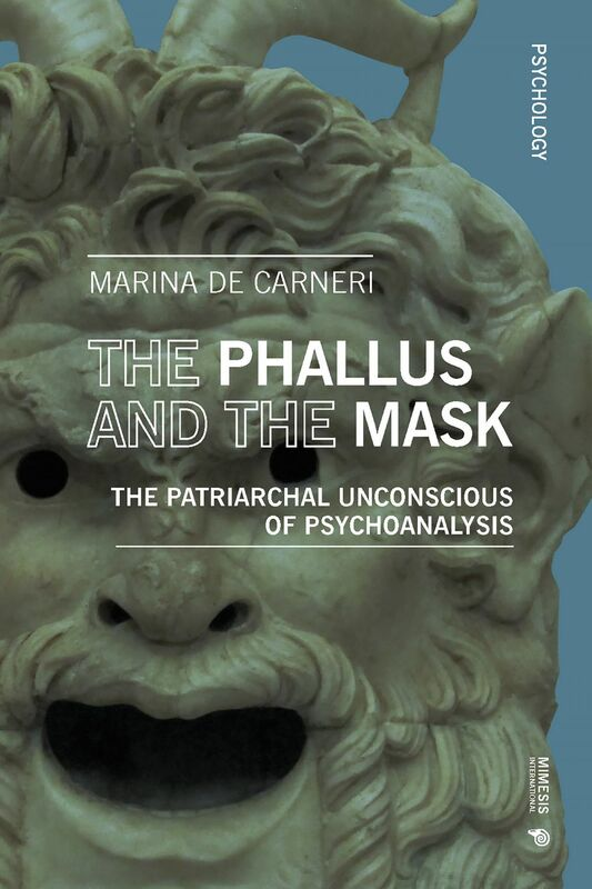 The Phallus and the Mask The Patriarchal unconscious of Psychoanalysis