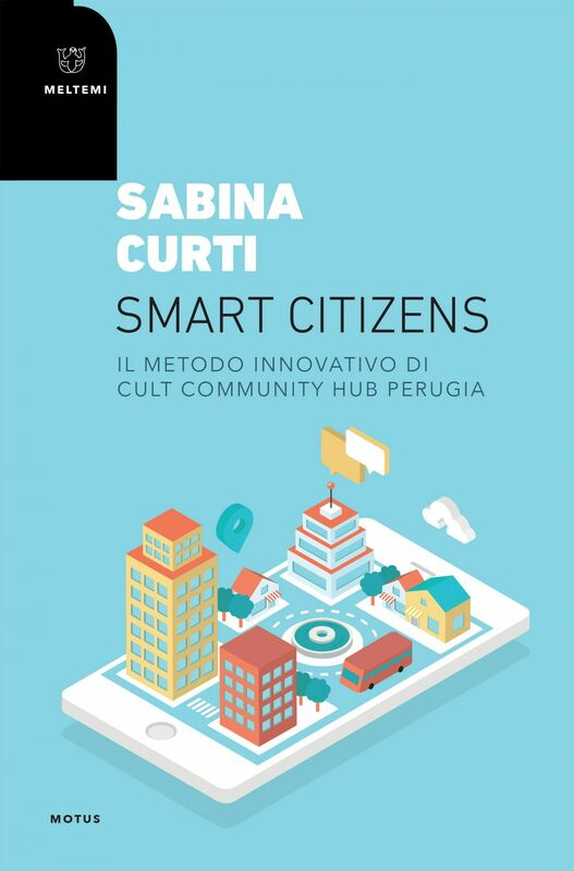 Smart citizens Il metodo innovativo di CULT Community Hub Perugia
