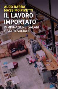 Il lavoro importato Immigrazione, salari e Stato sociale