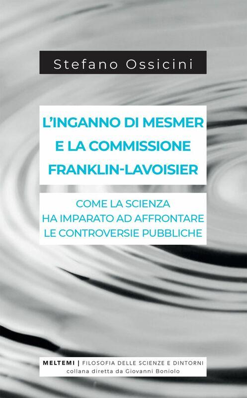 L'inganno di Mesmer e la commissione Franklin-Lavoisier Come la scienza ha imparato ad affrontare le controversie pubbliche