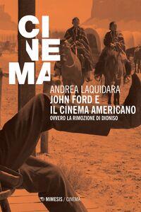 John Ford e il cinema americano Ovvero la rimozione di Dioniso