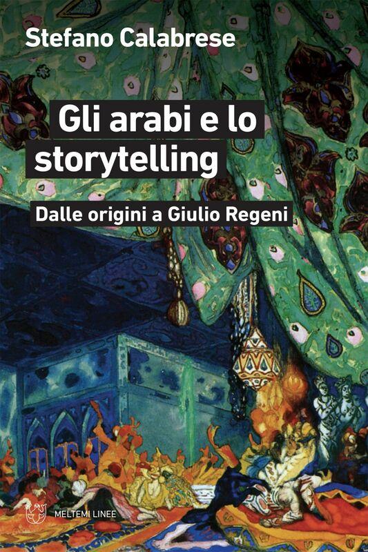Gli arabi e lo storytelling Dalle origini a Giulio Regeni