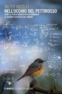 Nell'occhio del pettirosso Come la fisica quantistica ha cambiato la visione filosofica del mondo
