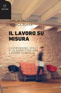 Il lavoro su misura I coworking space e la conciliazione lavoro-famiglia