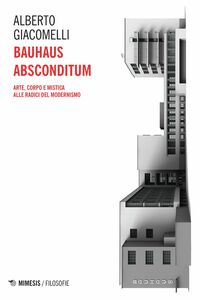 Bauhaus Absconditum Arte, corpo e mistica alle radici del Modernismo