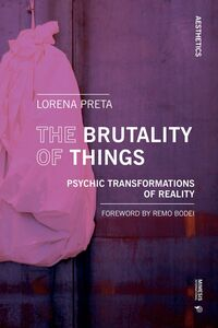 The Brutality of Things Psychic Transformations of Reality
