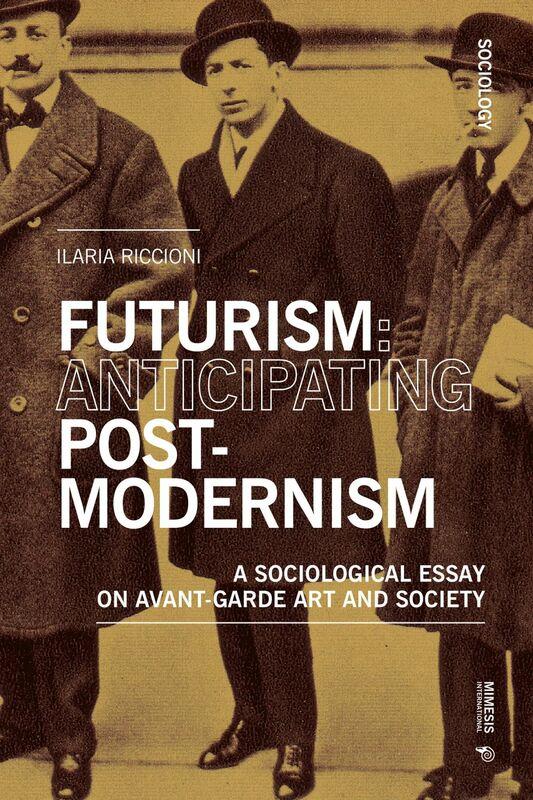 Futurism: Anticipating Postmodernism A Sociological Essay: on Avant-Garde Art and Society
