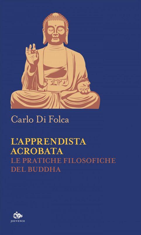 L'apprendista acrobata Le pratiche filosofiche del Buddha
