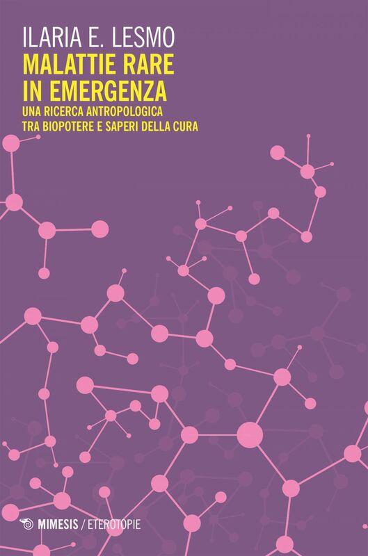 Malattie rare in emergenza Una ricerca antropologica tra biopotere e saperi della cura