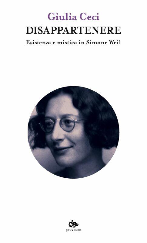Disappartenere Esistenza e mistica in Simone Weil