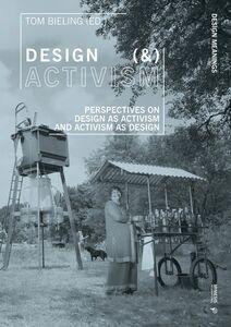 Design (&) Activism Perspectives on Design as Activism and Activism as Design
