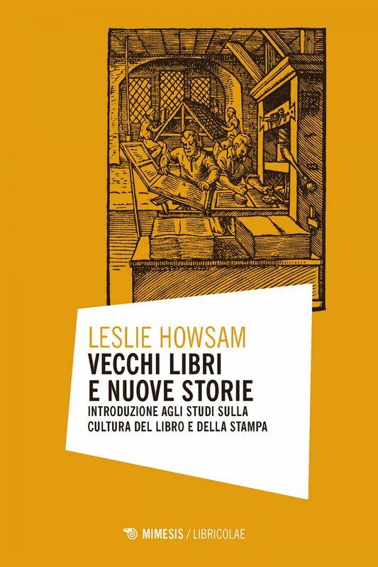 Vecchi libri e nuove storie Introduzione agli studi sulla cultura del libro e della stampa