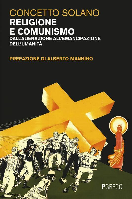 Religione e comunismo Dall'alienazione all'emancipazione dell'umanità