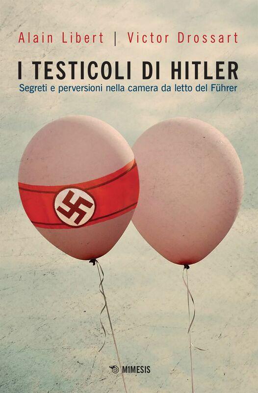 I testicoli di Hitler Segreti e perversioni nella camera da letto del Führer
