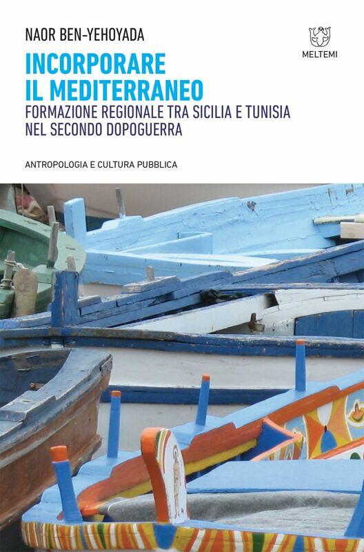 Incorporare il Mediterraneo Formazione regionale tra Sicilia e Tunisia nel secondo dopoguerra