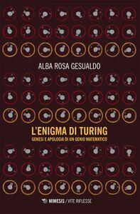 L'enigma di Turing Genesi e apologia di un genio matematico
