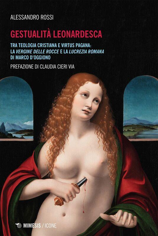 Gestualità Leonardesca Tra teologia cristiana e virtus pagana: la Vergine delle rocce e la Lucrezia romana di Marco D'Oggiono