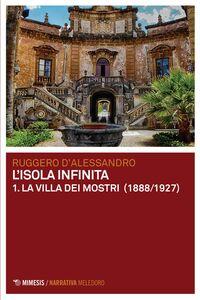 L'isola infinita 1. La villa dei mostri (1888/1927). Romanzo