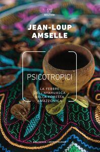 Psicotropici La febbre dell'ayahuasca nella foresta amazzonica