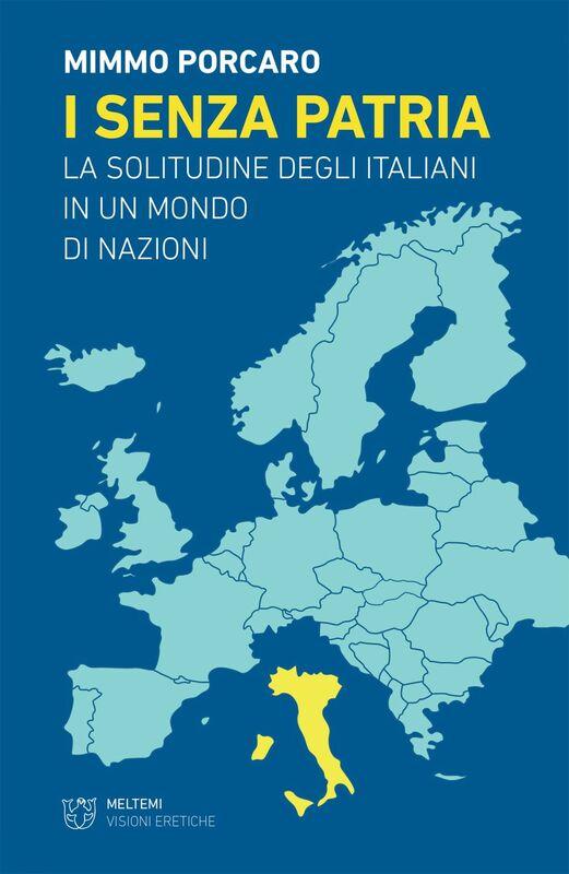 I senza patria La solitudine degli italiani in un mondo di nazioni