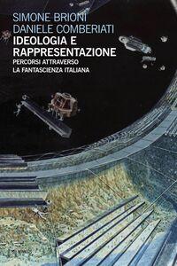 Ideologia e rappresentazione Percorsi attraverso la fantascienza italiana