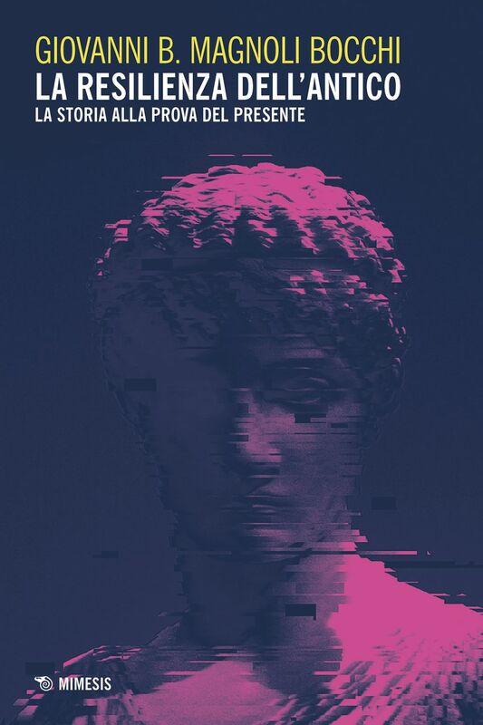 La resilienza dell'antico La storia alla prova del presente