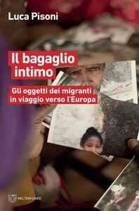 Il bagaglio intimo Gli oggetti dei migranti in viaggio verso l'Europa