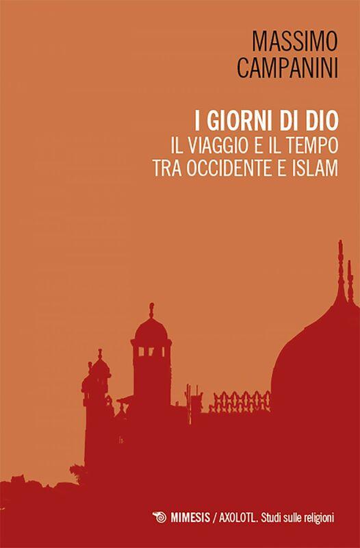 I giorni di Dio Il viaggio e il tempo tra occidente e islam