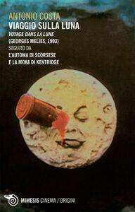 """Viaggio sulla luna Voyage dans la Lune (Georges Méliès, 1902) seguito da """"L'automa di Scorsese"""" e """"La moka di Kentridge"""""""