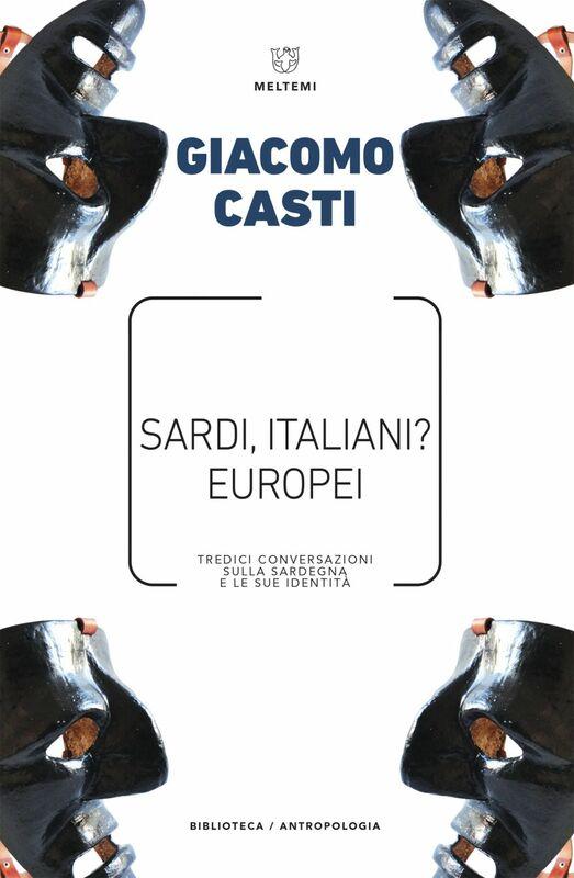 Sardi, italiani? Europei Tredici conversazioni sulla Sardegna e le sue identità