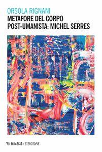 Metafore del corpo post-umanista: Michel Serres