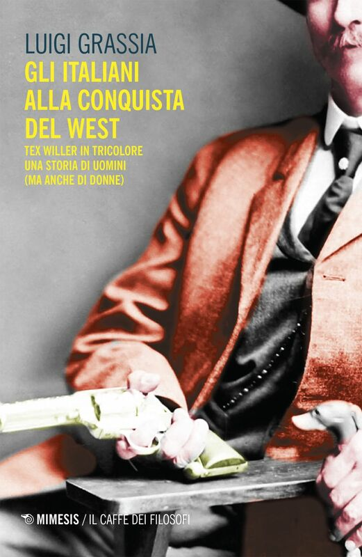 Gli italiani alla conquista del West Tex Willer in tricolore una storia di uomini (ma anche di donne)