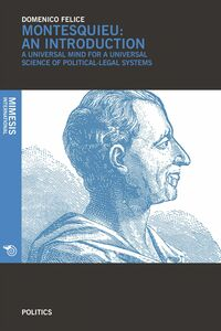 Montesquieu: an introduction A universal mind for a universal science of political-legal systems