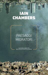 Paesaggi migratori Cultura e identità nell'epoca postcoloniale
