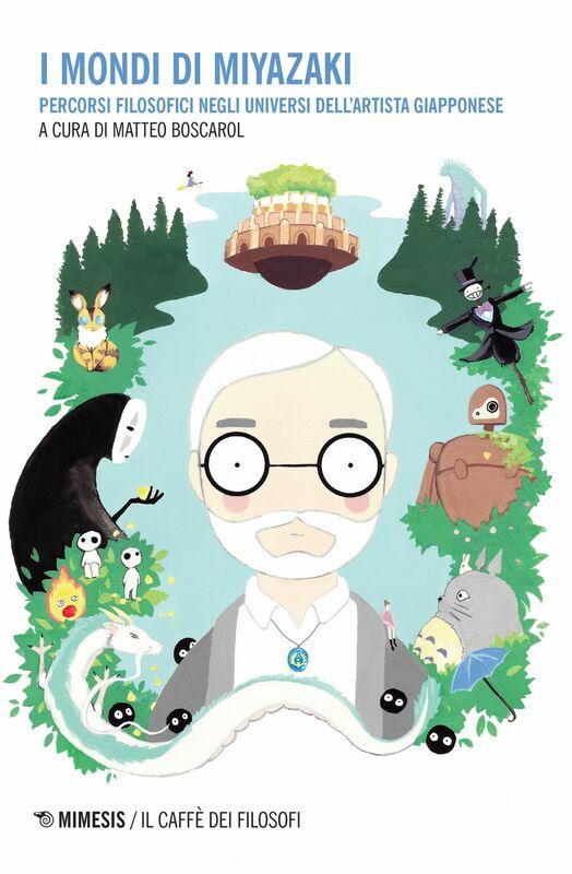 I mondi di Miyazaki Percorsi filosofici negli universi dell'artista giapponese