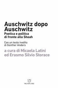 Auschwitz dopo Auschwitz Poetica e politica di fronte alla Shoah